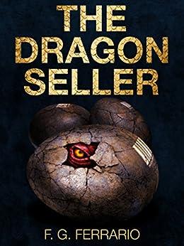 The Dragon Seller - A Sci-Fi/Fantasy Novel: (Dragons of the Future Series, Sci-fi, Action, Fantasy Book) by [Ferrario, F.G.]