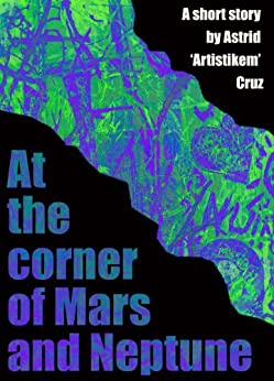 At the Corner of Mars and Neptune by [Cruz, Astrid 'Artistikem']