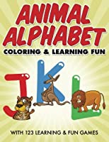 Animal Alphabet Coloring & Learning Fun: With 123 Learning & Fun Games