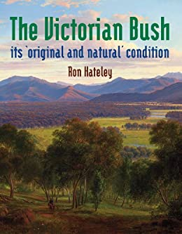The Victorian Bush: its 'original and natural' condition by [Hateley, Ron]