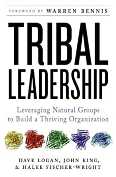 Tribal Leadership: Leveraging Natural Groups to Build a Thriving Organization by [Logan, Dave, King, John, Fischer-Wright, Halee]