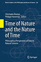 Time of Nature and the Nature of Time: Philosophical Perspectives of Time in Natural Sciences (Boston Studies in the Philosophy and History of Science)