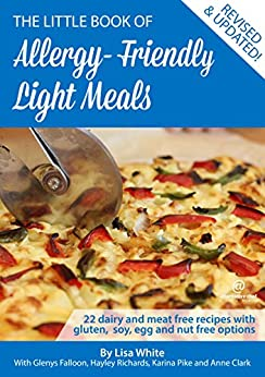 Light Meals: 22 Dairy and meat free recipes with gluten, soy, egg and nut free options (The Little Book of Allergy-Friendly Recipes) by [White, Lisa, Falloon, Glenys, Richards, Hayley, Clark, Anne]
