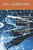 Computer Networks LAB MANUAL  (A complete lab Experiments with programmable solutions): FOR ME/M.TECH/BE/B.TECH/B.Sc&M.Sc(Comp.Sci)/MCA/BCA/DIPLOMA/CCNA/COMPUTER COURSE STUDENTS (2019)
