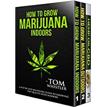 How to Grow Marijuana: 3 Manuscripts - How to Grow Marijuana Indoors, How to Grow Marijuana Outdoors, Beginner's Guide to CBD Hemp Oil