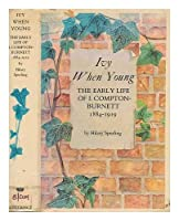 Ivy When Young: Early Life of I.Compton-Burnett, 1884-1919