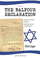 The Balfour Declaration: 67 Words: 100 Years of Conflict
