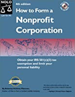 How to Form a Nonprofit Corporation (How to Form Your Own Nonprofit Corporation, 4th ed)