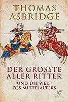 Der groesste aller Ritter: und die Welt des Mittelalters