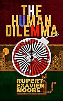 [Moore, Rupert Exavier]のThe Human Dilemma (English Edition)