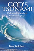 God's Tsunami: Understanding Israel and End-Time Prophecy