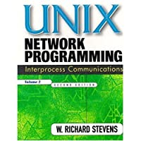 UNIX Network Programming, Volume 2: Interprocess Communications (The Unix Networking Reference Series , Vol 2)