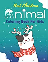 Best Christmas Animal Coloring  Book for Kids: The Ultimate Christmas Coloring Book for Kids with Cute Holiday Animals and Relaxing Christmas Scenes Loving Animals, Pig, Dogs, Cat & More! Unique gift for kids who loves Fun with learn, Xmas activity book