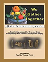 We Gather Together: A Hymn Setting Arranged for Brass and Organ Accompanying Three Verses of Congregational Singing (Thanksgiving Collection)