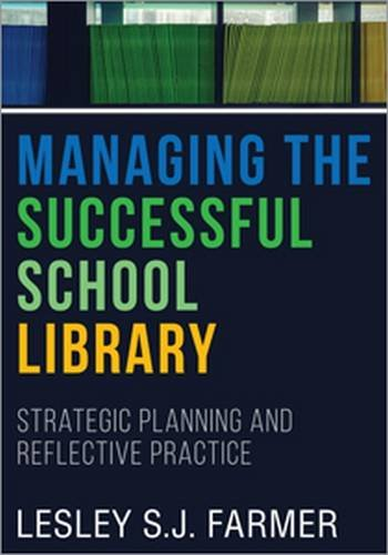 Download Managing the Successful School Library: Strategic Planning and Reflective Practice 0838914942