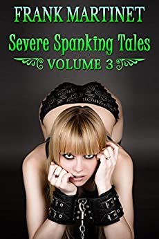 Severe Spanking Tales: Volume 3 by [Martinet, Frank]