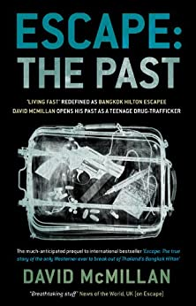 Escape: The Past: 'Living Fast' Redefined As Bangkok Hilton Escapee David Mcmillan Opens His Past As A Teenage Drug-Trafficker by [McMillan, David]