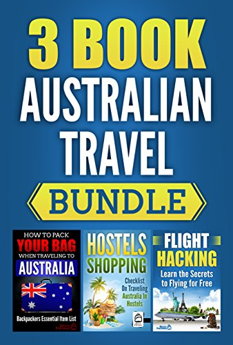3 Book Australian Travel Bundle: How To Pack Your Bag When Traveling to Australia, Hostels Shopping: Checklist On Traveling Australia In Hostels & Flight ... Secrets To Flying For Free (English Edition)