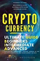 Cryptocurrency: 3 books in 1 - Ultimate Beginner's Intermediate & Advanced Guide about Investing Trading Mining in Top Cryptocurrencies & Make Money in 2018 [並行輸入品]