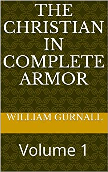 [Gurnall, William]のThe Christian In Complete Armor: Volume 1 (English Edition)