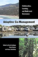 Adaptive Co-Management: Collaboration, Learning, and Multi-Level Governance (Sustainability and the Environment)