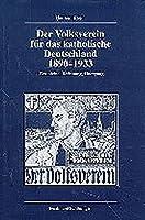 Der Volksverein fuer das katholische Deutschland 1890-1933: Geschichte, Bedeutung, Untergang