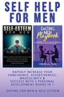 Self Help For Men: Rapidly Increase Your Confidence, Assertiveness, Masculinity & Success With 2 Personal Development Books In 1 - Dating For Men & Self Esteem For Men - Attract Women & Beat Anxiety