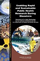 Enabling Rapid and Sustainable Public Health Research During Disasters: Summary of a Joint Workshop by the Institute of Medicine and the U.S. Department of Health and Human Services (Forum on Medical and Public Health Preparedness for Catastrophic Events, Board on Health Sciences Policy)