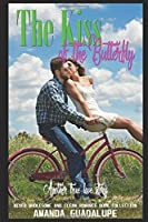 The Kiss of the Butterfly: Another True Love Story (Mixed Wholesome and Clean Romance Book Collection)