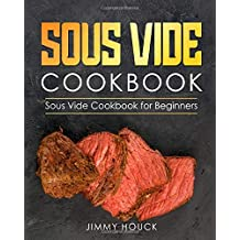 Sous Vide Cookbook: Sous Vide Cookbook for Beginners: Quick and Simple Sous Vide Recipes for the Entire Family (with Nutritional Facts)