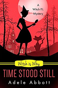Witch Is Why Time Stood Still (A Witch P.I. Mystery Book 13) by [Abbott, Adele]