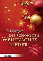Wir singen die schoensten Weihnachtslieder: Mit der Weihnachtsgeschichte sowie Noten und Gitarrenakkorden