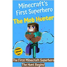 The Mob Hunter: The Hunt Begins (Unofficial Minecraft Superhero Series) (Minecraft's First Superhero Book 1)
