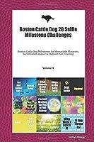 Boston Cattle Dog 20 Selfie Milestone Challenges: Boston Cattle Dog Milestones for Memorable Moments, Socialization, Indoor & Outdoor Fun, Training Volume 4