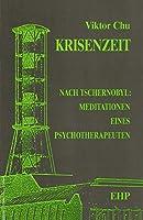Krisenzeit: Nach Tschernobyl: Meditationen eines Psychotherapeuten