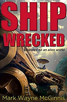 Ship Wrecked: Stranded on an alien world by [McGinnis, Mark Wayne]