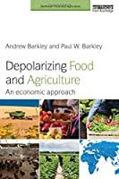 Depolarizing Food and Agriculture: An Economic Approach (Earthscan Food and Agriculture)