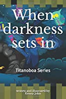 When  darkness sets in (Titanoboa Series)