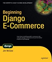 Beginning Django E-Commerce (Expert's Voice in Web Development) by James McGaw(2009-10-30)