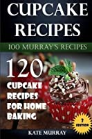 Cupcake Recipes: 120 Cupcake Recipes for Home Baking (100 Murray's Recipes) (Volume 2) [並行輸入品]