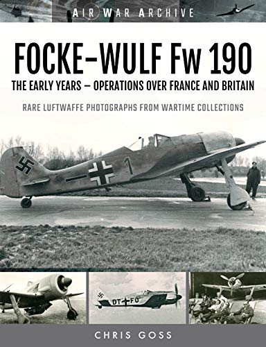Focke-wulf 190: The Early Years - Operations over France and Britain (Air War Archive)