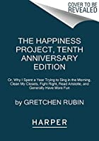 The Happiness Project Tenth Anniversary Edition: Or Why I Spent a Year Trying to Sing in the Morning Clean My Closets Fight Right Read Aristotle and Generally Have More Fun【洋書】 [並行輸入品]