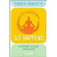 Sit Happens: Buddhismus in allen Lebenslagen (German Edition)