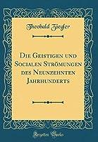 Die Geistigen Und Socialen Stroemungen Des Neunzehnten Jahrhunderts (Classic Reprint)