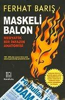Maskeli Balon: Medyatik Bir Infazin Anatomisi
