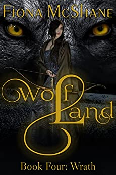 Wolf Land Book Four: Wrath by [McShane, Fiona]