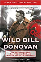 Wild Bill Donovan: The Spymaster Who Created the OSS and Modern American Espionage by Douglas Waller(2012-02-21)