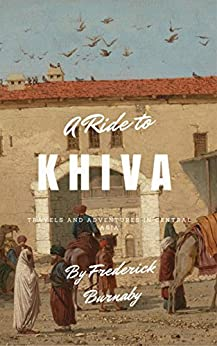 A Ride to Khiva: Travels and Adventures in Central Asia by [Frederick Burnaby]