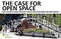 The Case for Open Space: Why the Real Estate Industry Should Invest in Parks and Open Spaces