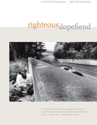 Download Righteous Dopefiend (California Series in Public Anthropology) 0520254988